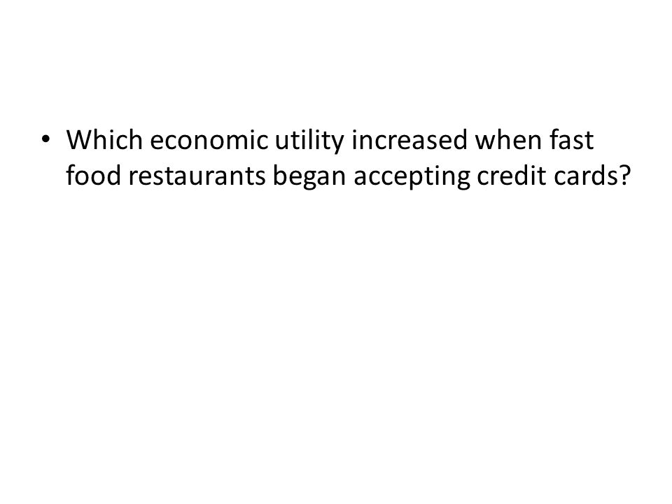 Which economic utility increased when fast food restaurants began accepting credit cards