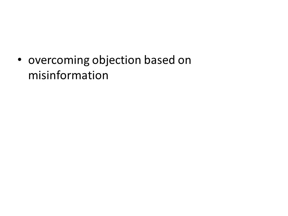 overcoming objection based on misinformation