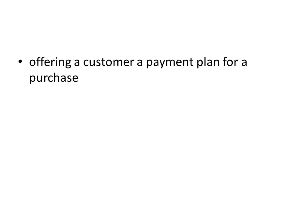 offering a customer a payment plan for a purchase