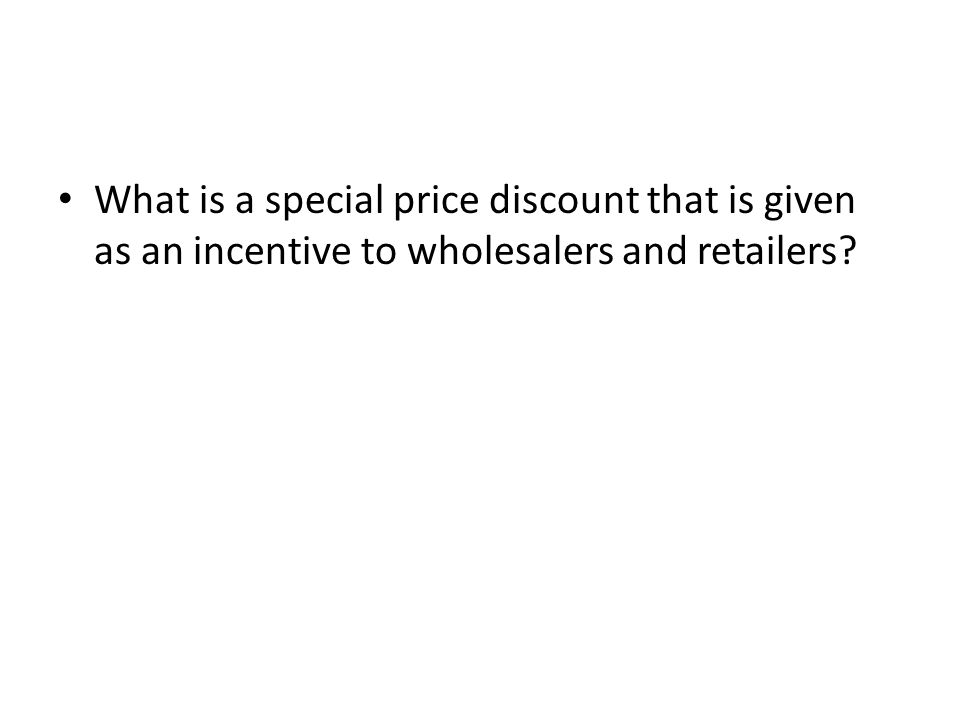 What is a special price discount that is given as an incentive to wholesalers and retailers