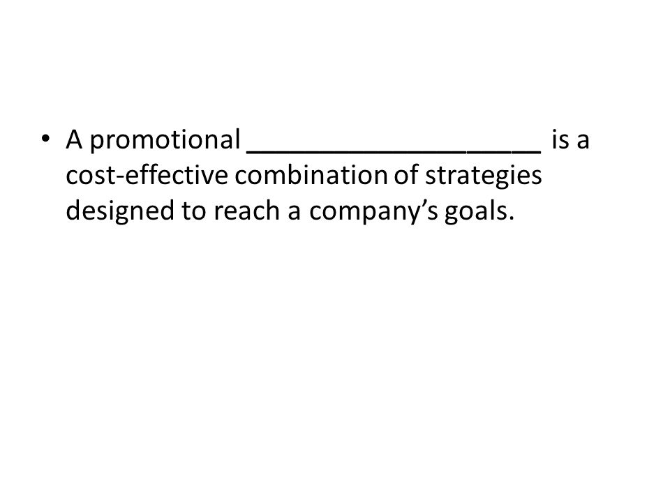 A promotional ____________________ is a cost-effective combination of strategies designed to reach a company's goals.