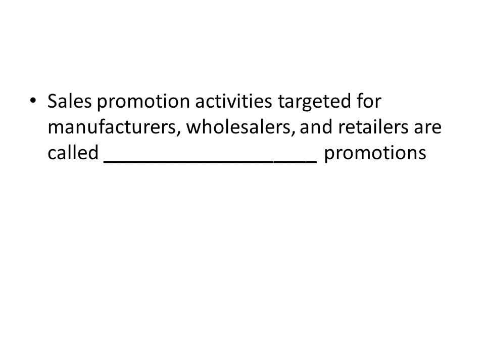 Sales promotion activities targeted for manufacturers, wholesalers, and retailers are called ____________________ promotions