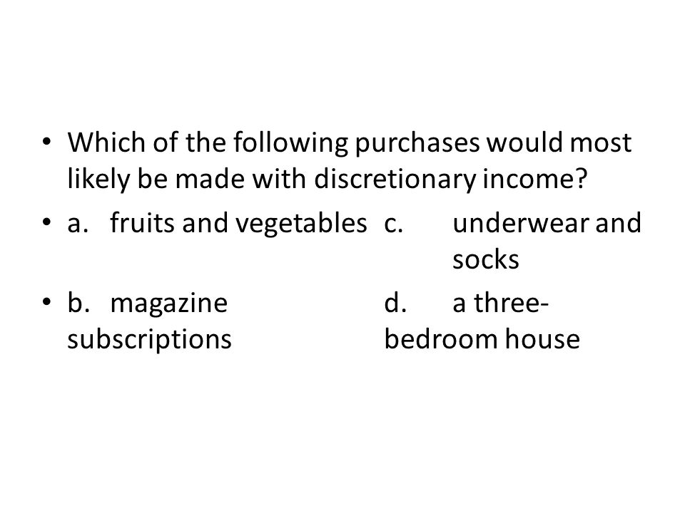 Which of the following purchases would most likely be made with discretionary income