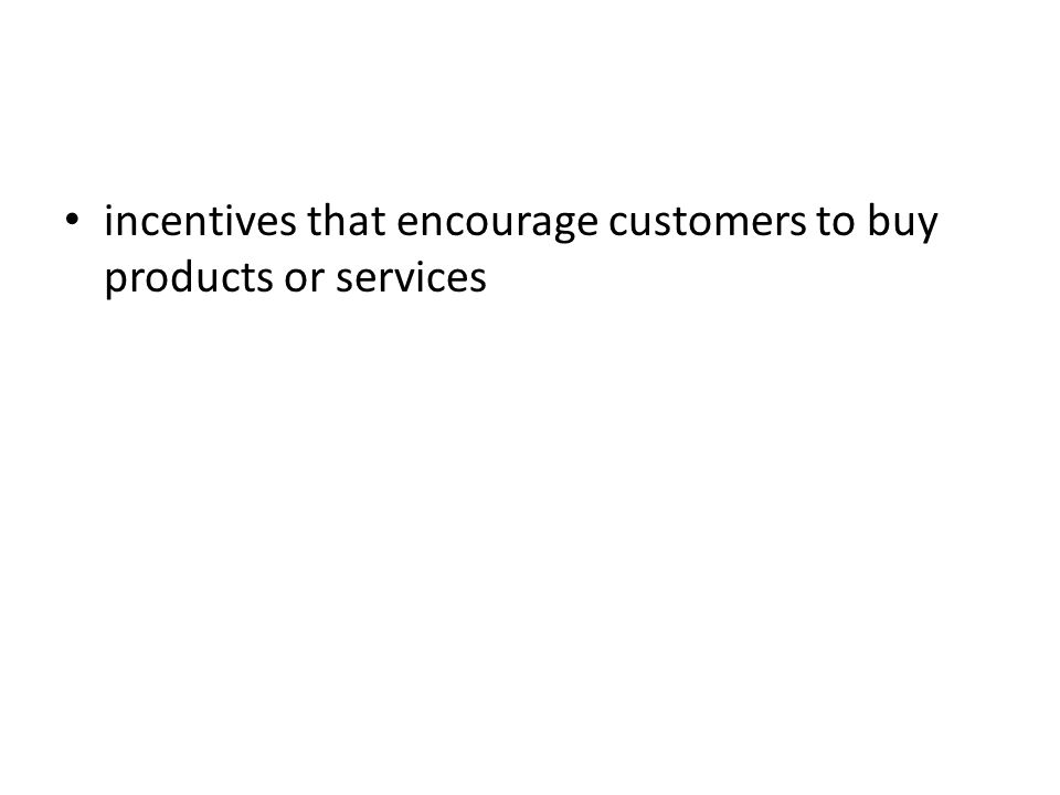 incentives that encourage customers to buy products or services