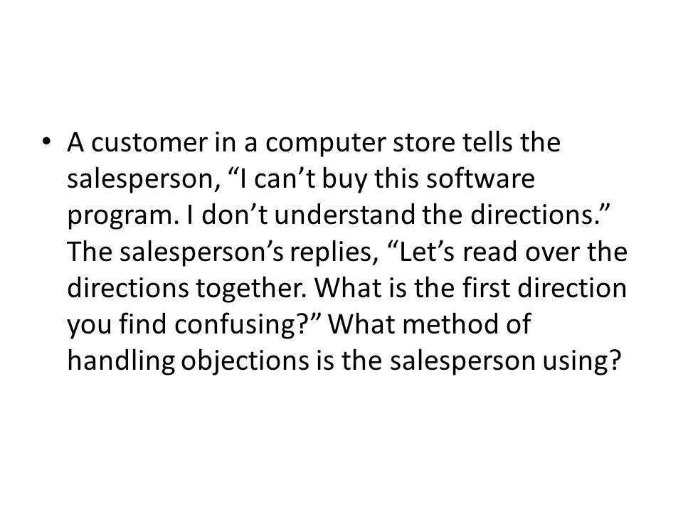 A customer in a computer store tells the salesperson, I can't buy this software program.