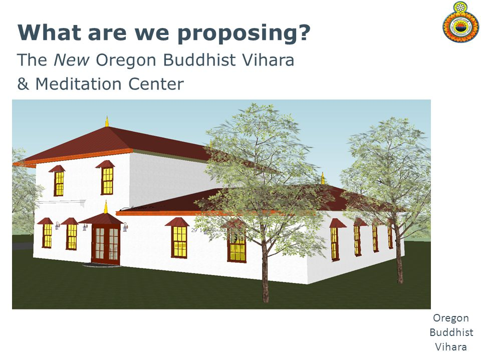 What are we proposing The New Oregon Buddhist Vihara