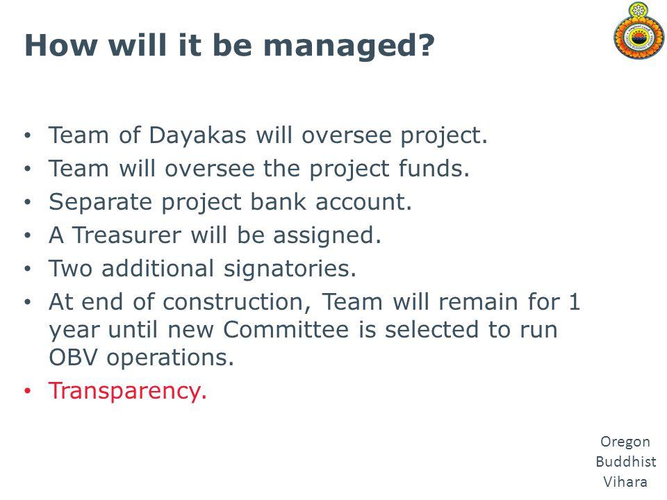 How will it be managed Team of Dayakas will oversee project.