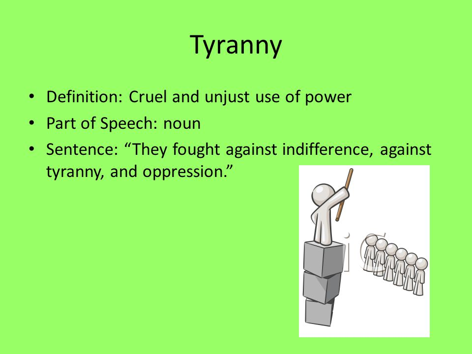 Awesome Tyranny Definition: Cruel And Unjust Use Of Power Part Of Speech: Noun
