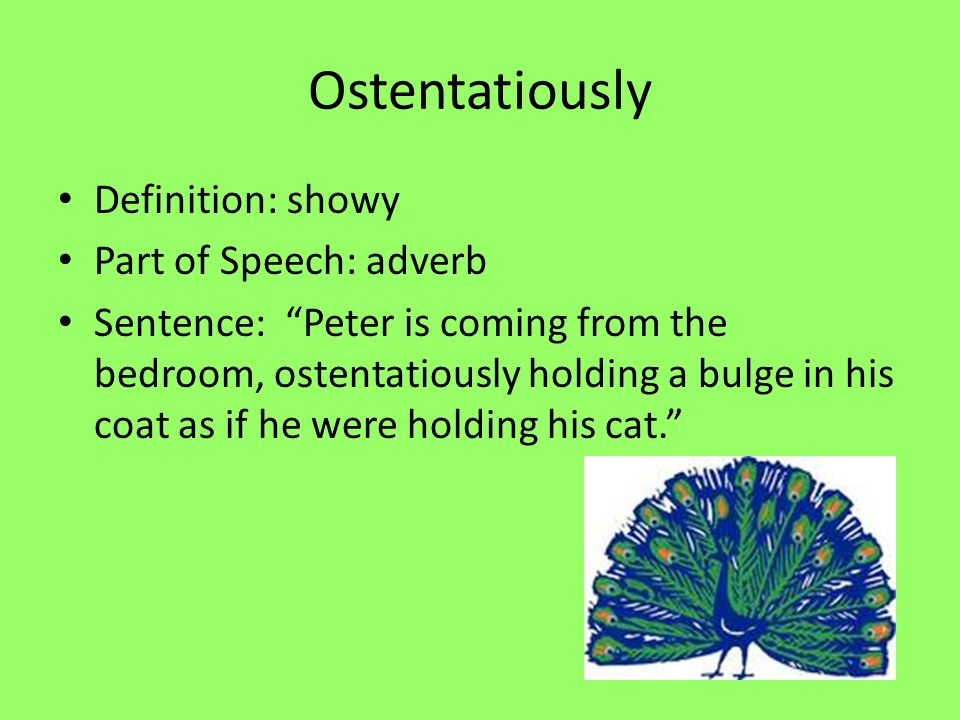 Ostentatiously Definition: showy Part of Speech: adverb