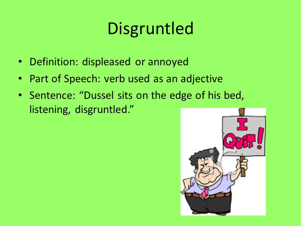 Disgruntled Definition: displeased or annoyed