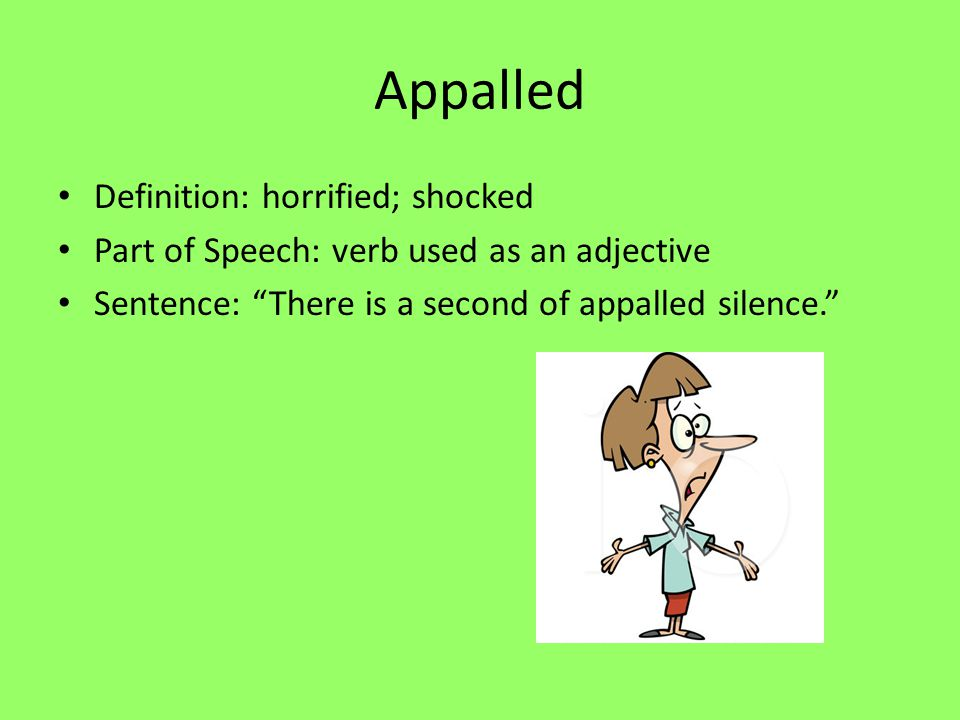 Appalled Definition: horrified; shocked