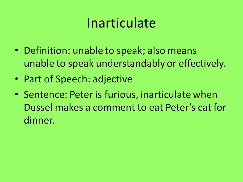Inarticulate Definition: unable to speak; also means unable to speak understandably or effectively.