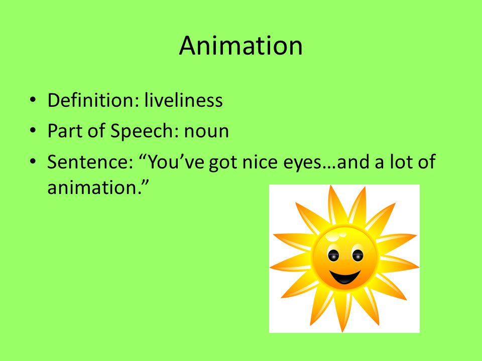 Animation Definition: liveliness Part of Speech: noun