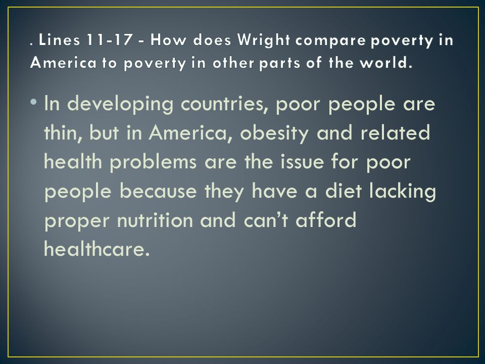 . Lines 11-17 - How does Wright compare poverty in America to poverty in other parts of the world.