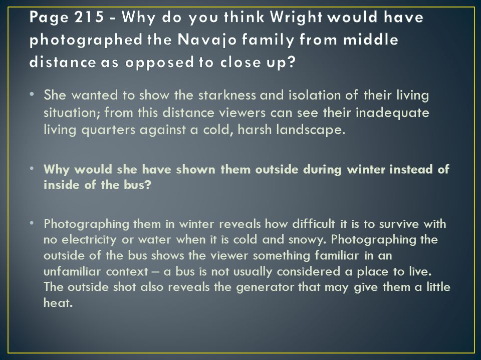 Page 215 - Why do you think Wright would have photographed the Navajo family from middle distance as opposed to close up