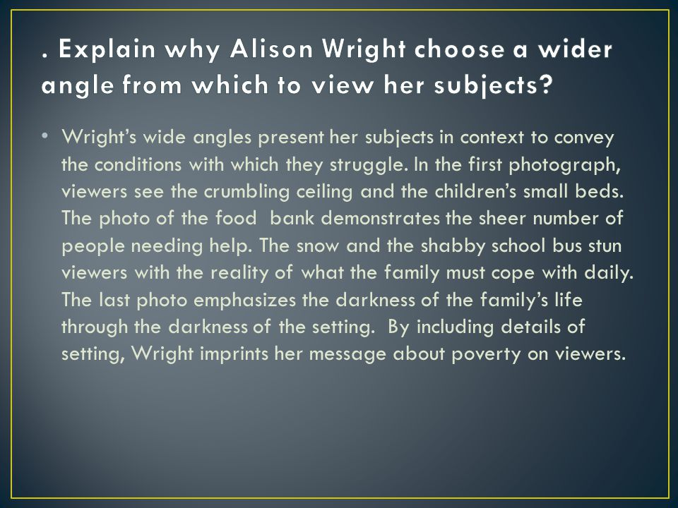 . Explain why Alison Wright choose a wider angle from which to view her subjects