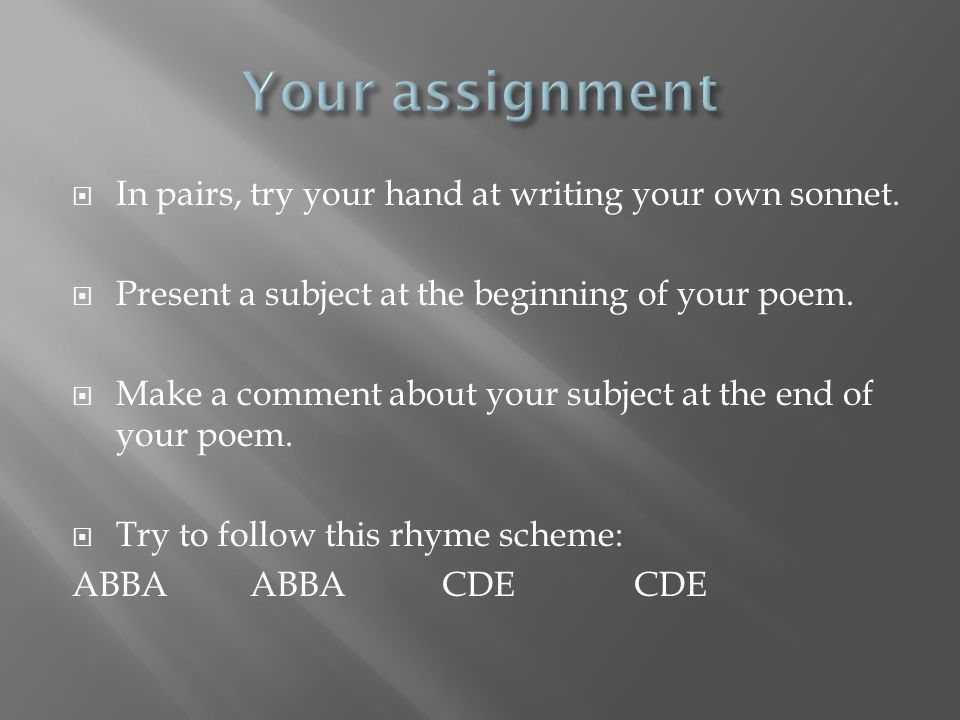 Your assignment In pairs, try your hand at writing your own sonnet.