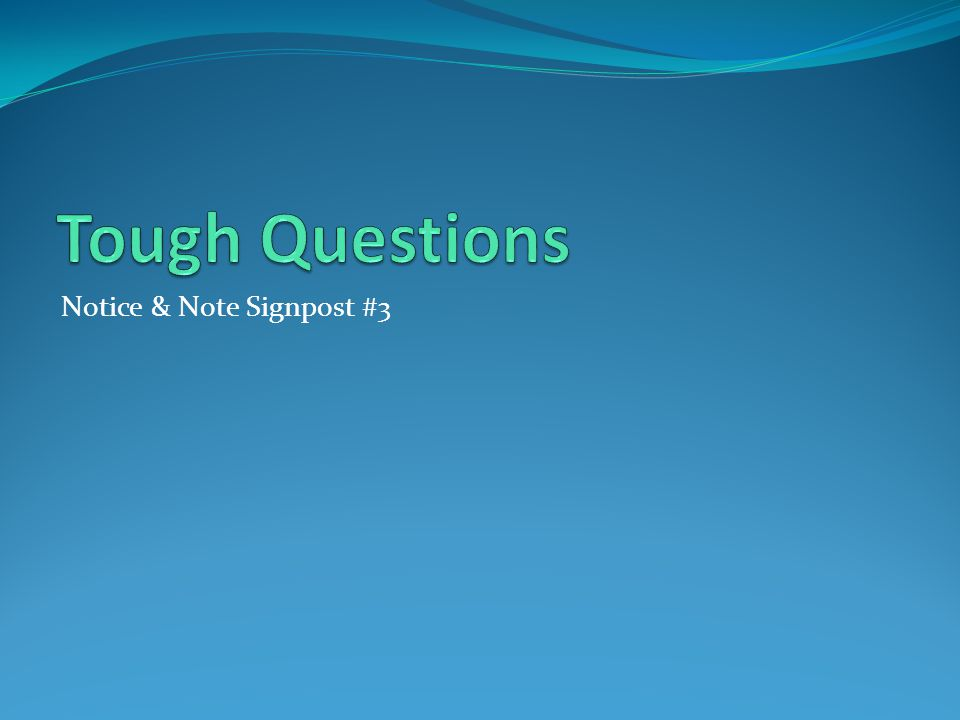 Tough Questions Notice & Note Signpost #3