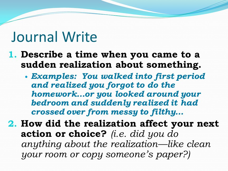 Journal Write Describe a time when you came to a sudden realization about something.