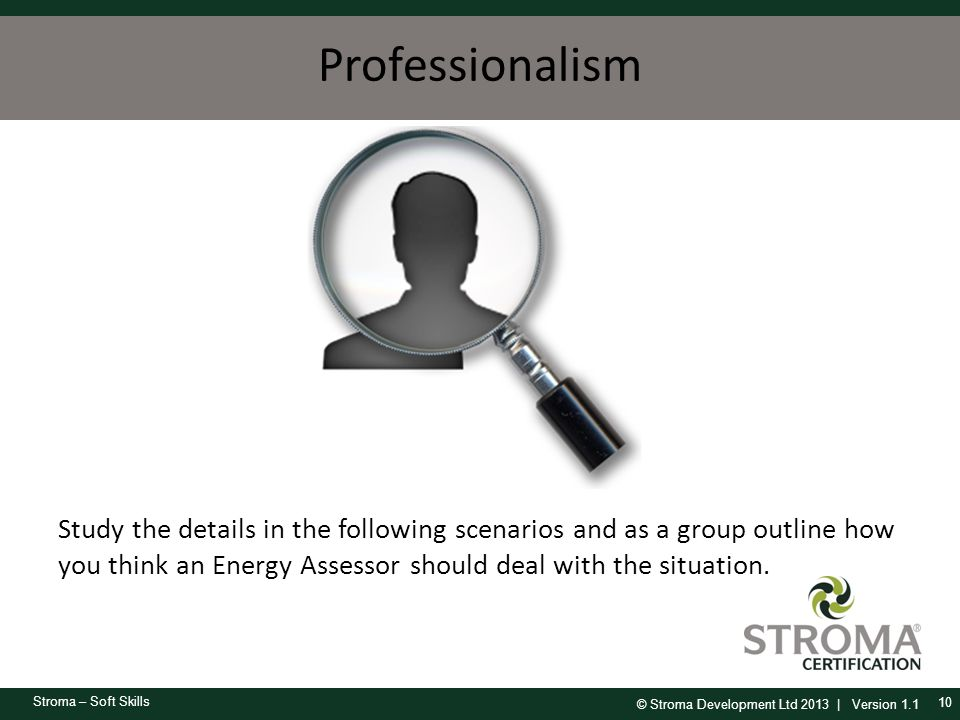 Professionalism Study the details in the following scenarios and as a group outline how you think an Energy Assessor should deal with the situation.