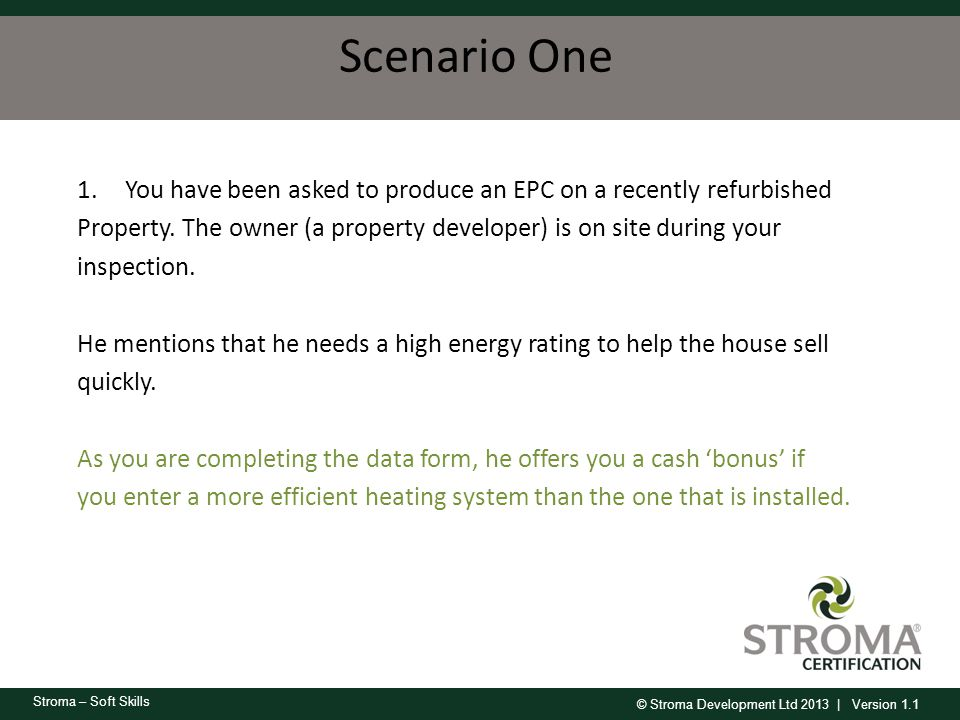 Scenario One You have been asked to produce an EPC on a recently refurbished. Property. The owner (a property developer) is on site during your.