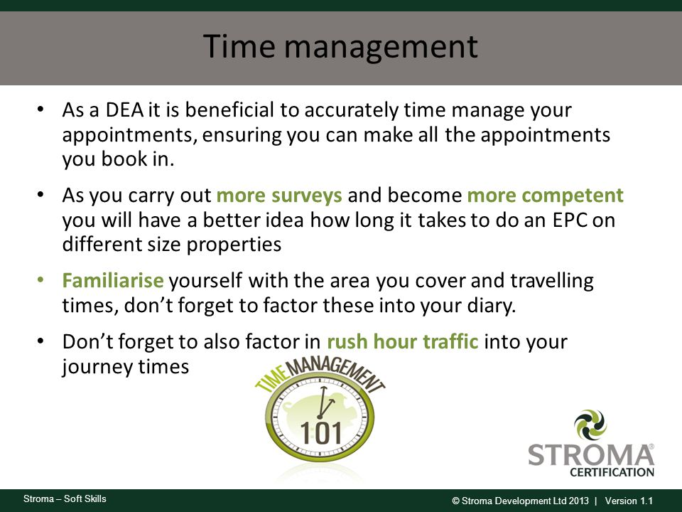 Time management As a DEA it is beneficial to accurately time manage your appointments, ensuring you can make all the appointments you book in.