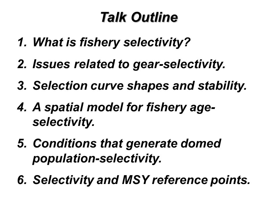Talk Outline What is fishery selectivity