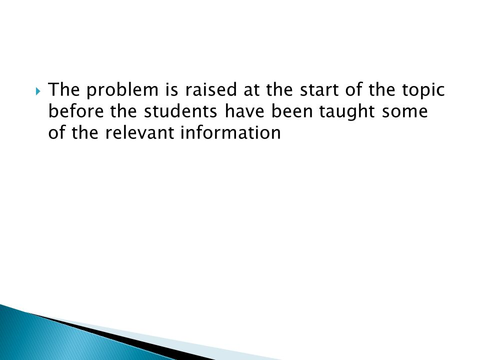 The problem is raised at the start of the topic before the students have been taught some of the relevant information