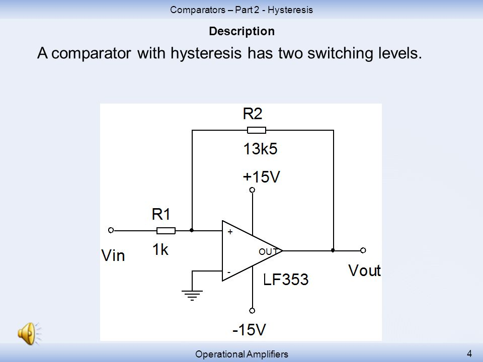 A comparator with hysteresis has two switching levels.