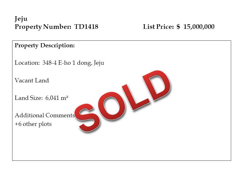 Jeju Property Number: TD1418 List Price: $ 15,000,000