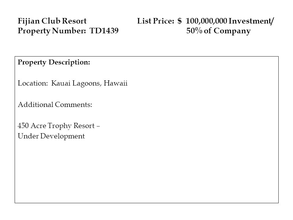 Fijian Club Resort List Price: $ 100,000,000 Investment/ Property Number: TD1439 50% of Company