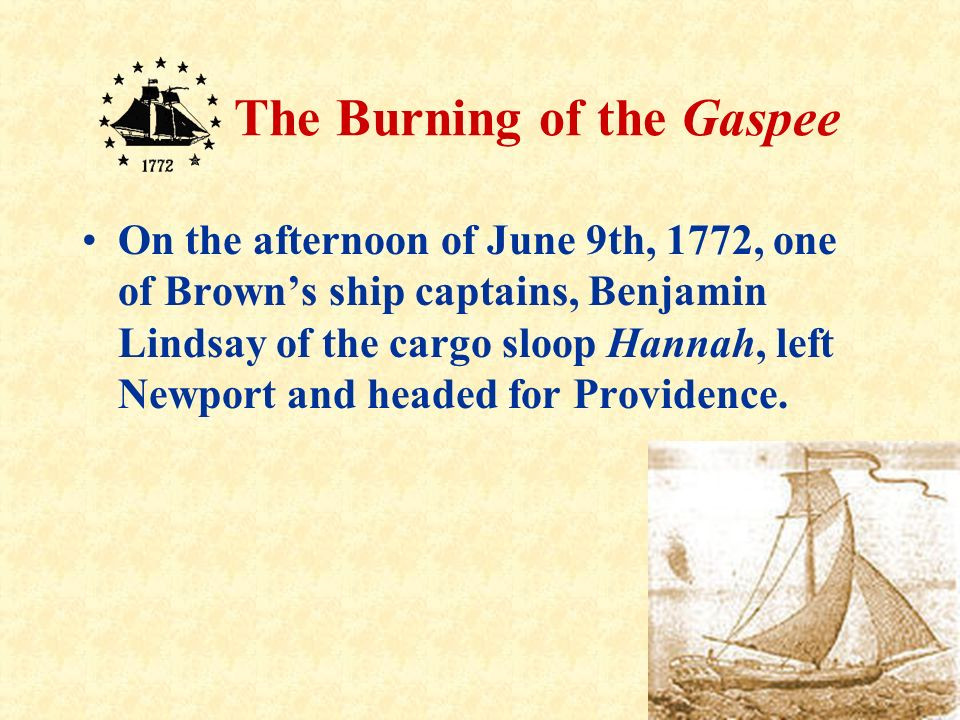 On the afternoon of June 9th, 1772, one of Brown's ship captains, Benjamin Lindsay of the cargo sloop Hannah, left Newport and headed for Providence.
