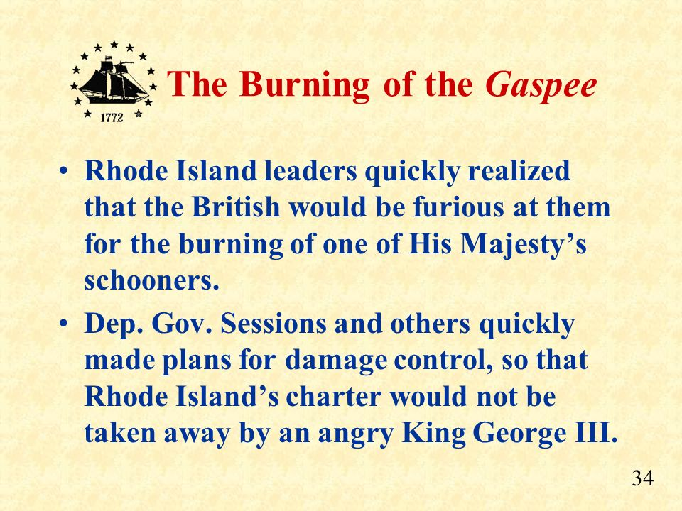 Rhode Island leaders quickly realized that the British would be furious at them for the burning of one of His Majesty's schooners.