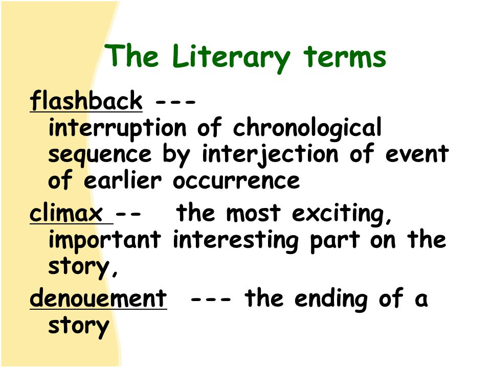 The Literary terms flashback --- interruption of chronological sequence by interjection of event of earlier occurrence.