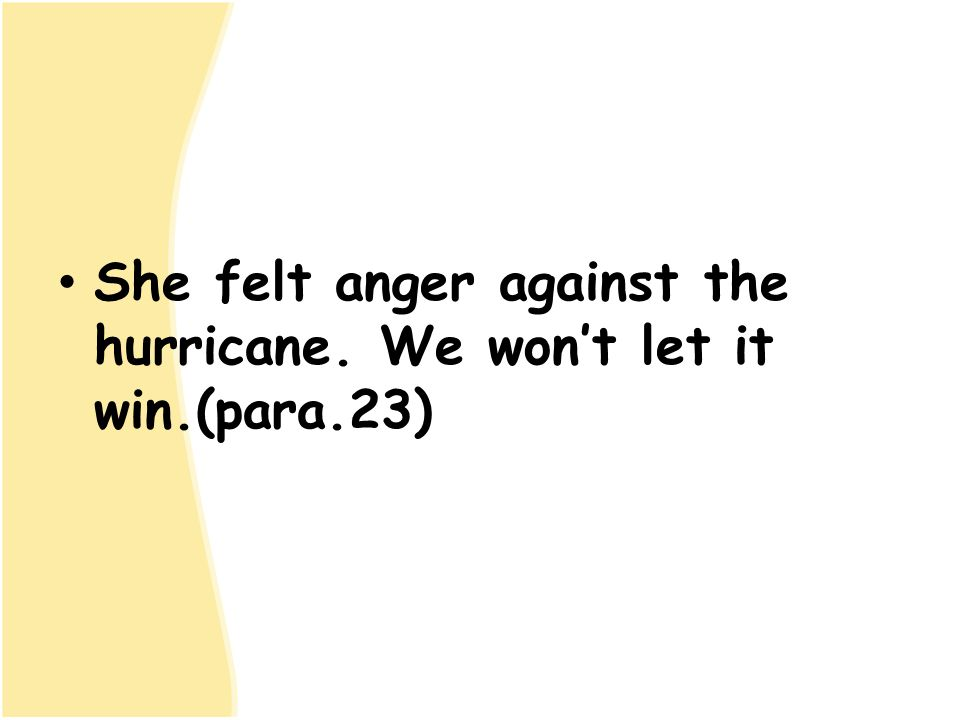 She felt anger against the hurricane. We won't let it win.(para.23)