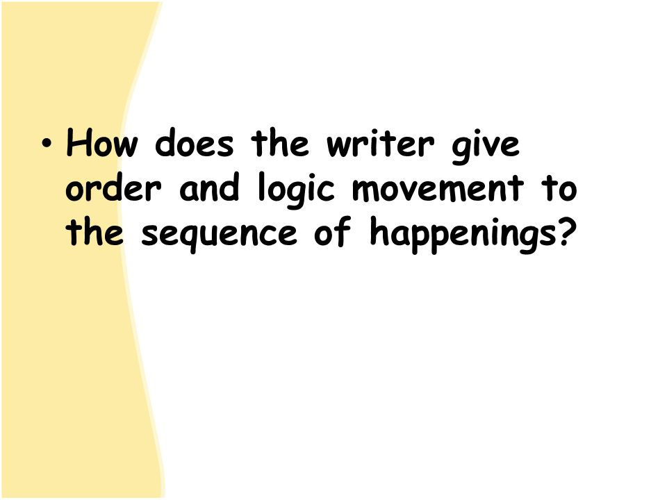 How does the writer give order and logic movement to the sequence of happenings