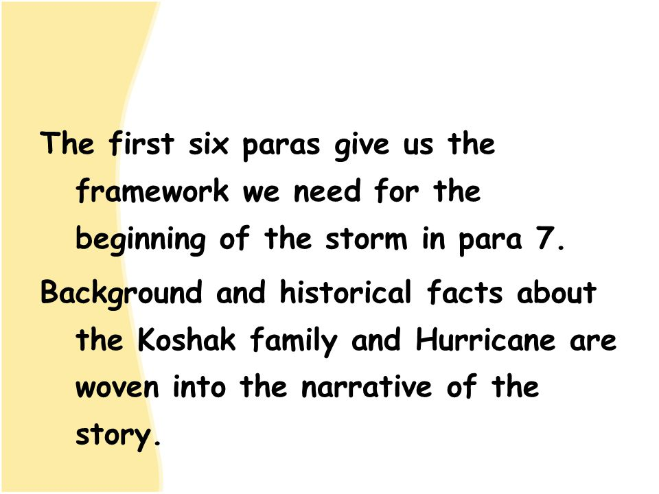 The first six paras give us the framework we need for the beginning of the storm in para 7.