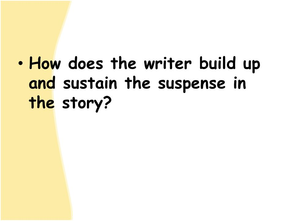 How does the writer build up and sustain the suspense in the story