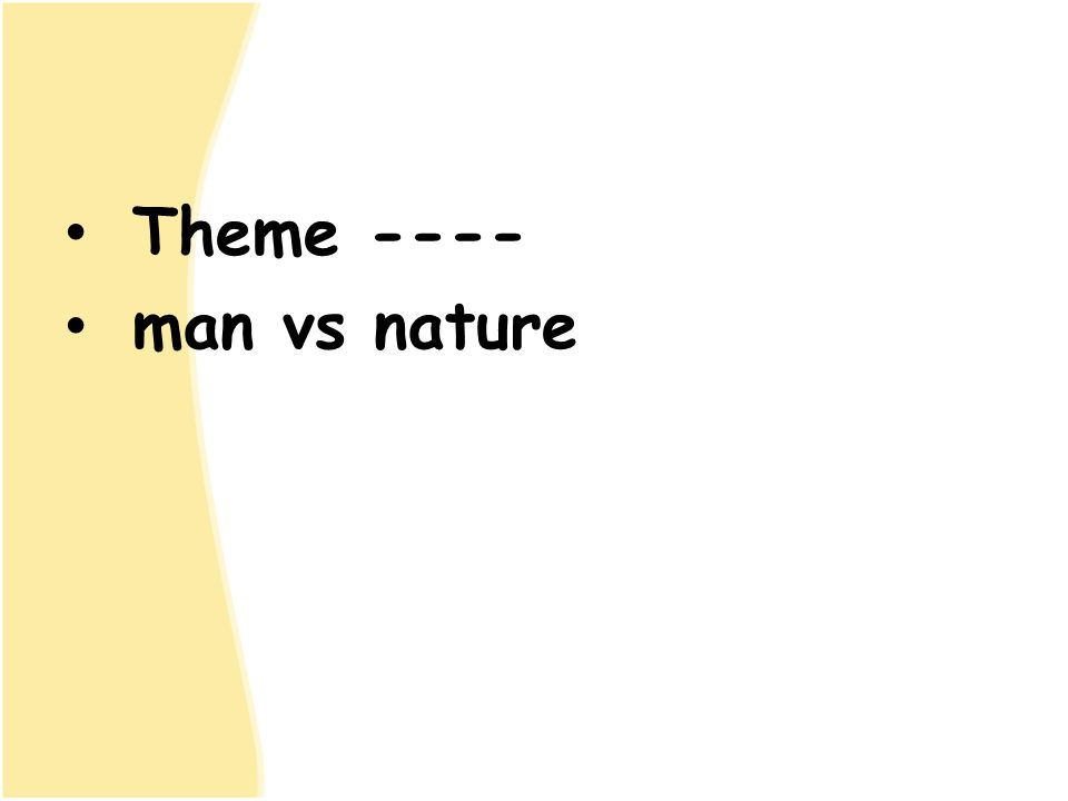 Theme ---- man vs nature