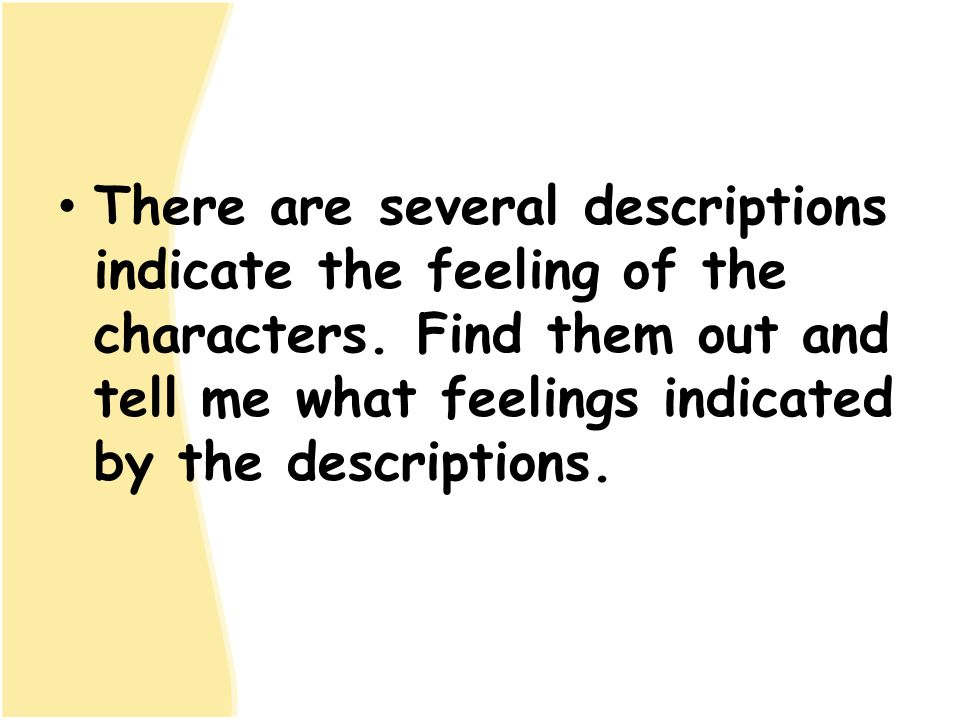 There are several descriptions indicate the feeling of the characters