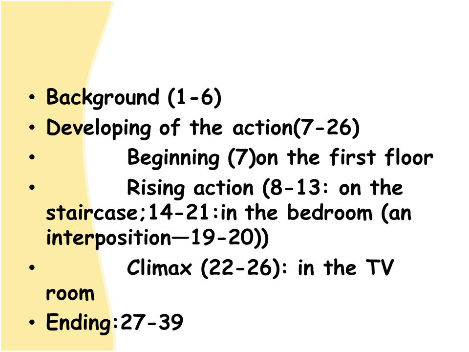 Background (1-6) Developing of the action(7-26) Beginning (7)on the first floor.