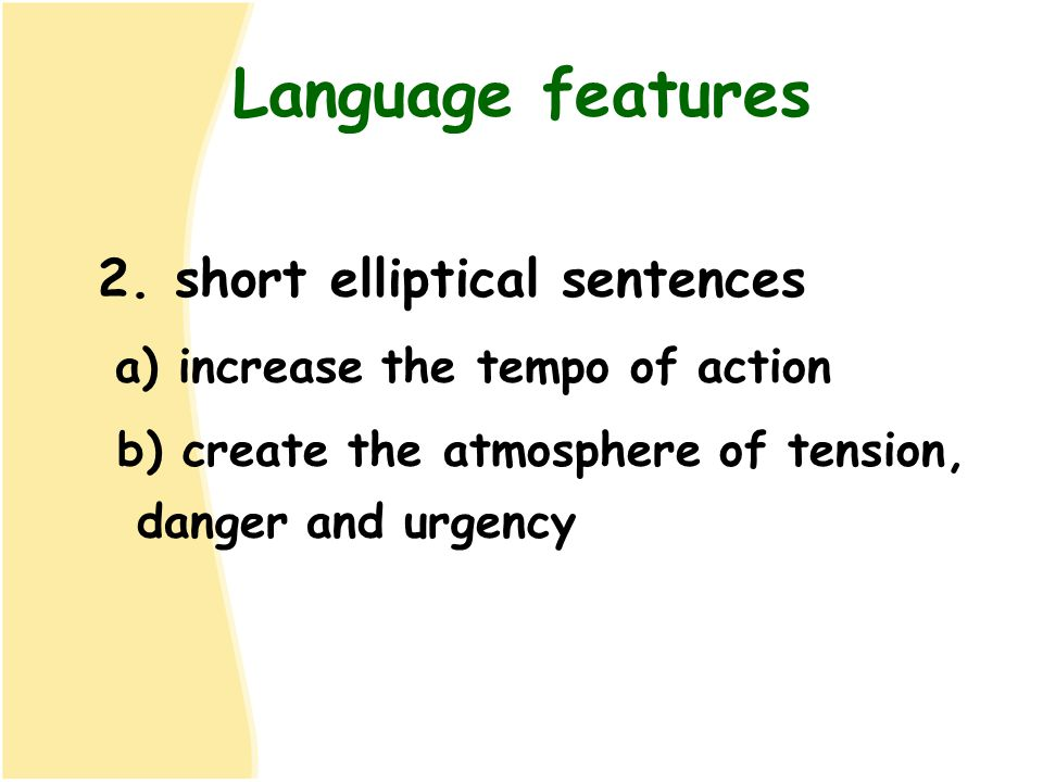 Language features 2. short elliptical sentences