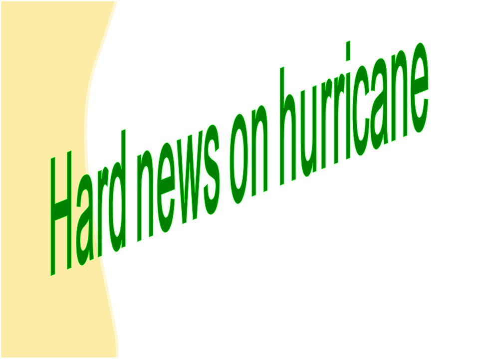 Hard news on hurricane