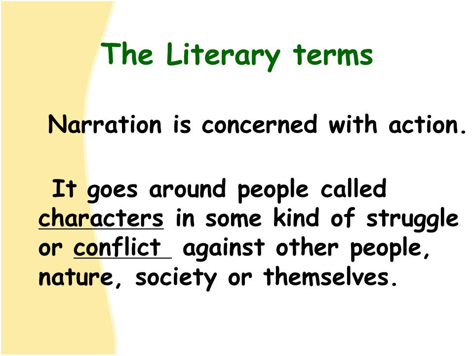 The Literary terms Narration is concerned with action.