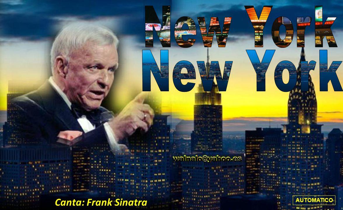 New York New York walnalo@yahoo.es Canta: Frank Sinatra AUTOMATICO