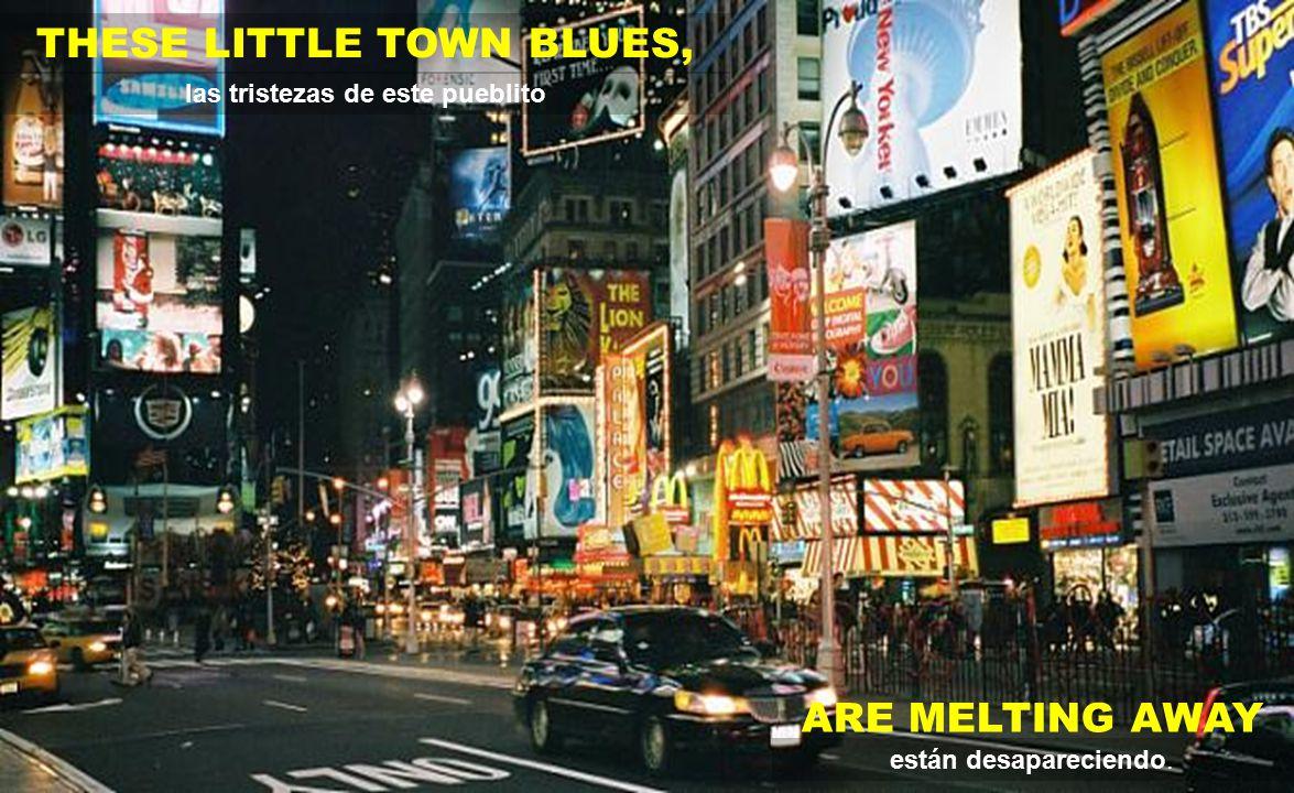 THESE LITTLE TOWN BLUES, las tristezas de este pueblito