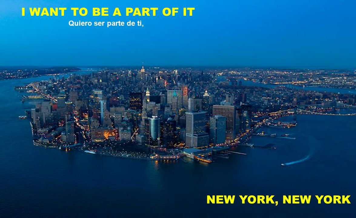 I WANT TO BE A PART OF IT NEW YORK, NEW YORK