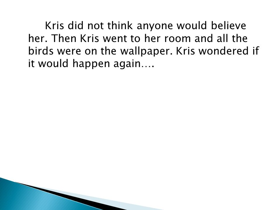 Kris did not think anyone would believe her