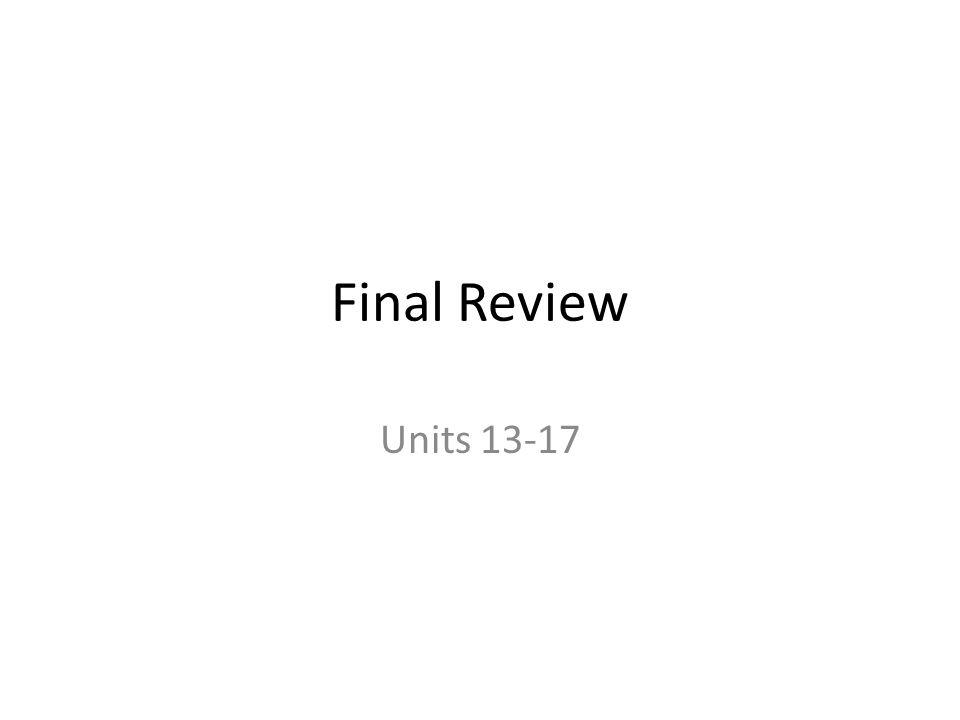 Final Review Units 13-17