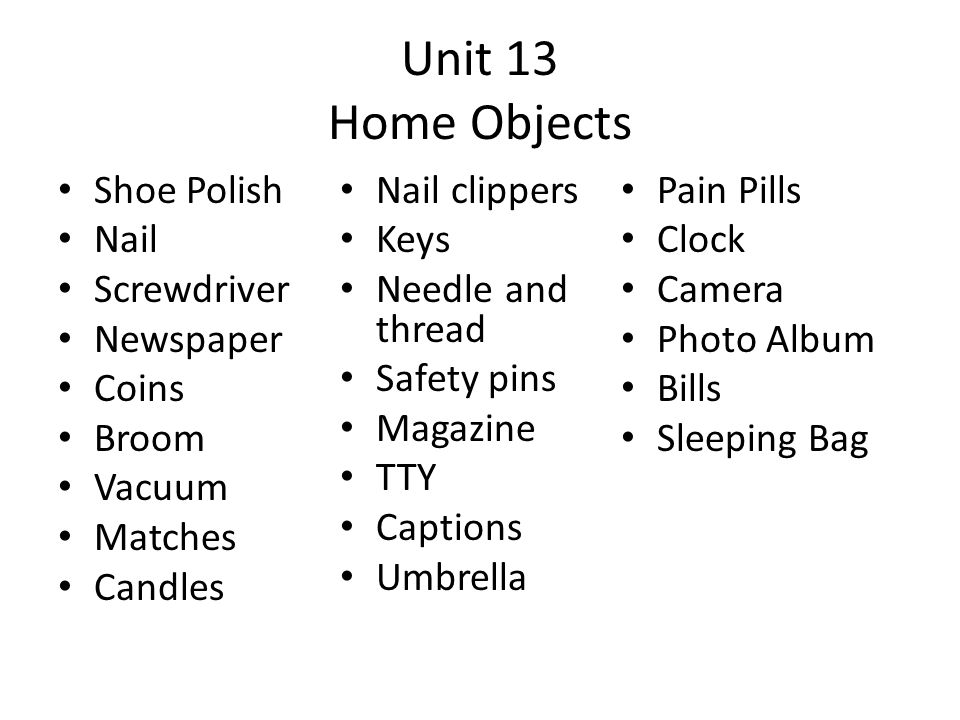 Unit 13 Home Objects Shoe Polish Nail clippers Pain Pills Nail Keys